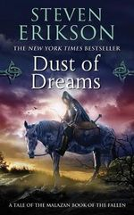 Dust of Dreams :  Book Nine of the Malazan Book of the Fallen - Steven Erikson