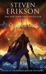 The Crippled God : Book Ten of the Malazan Book of the Fallen - Steven Erikson
