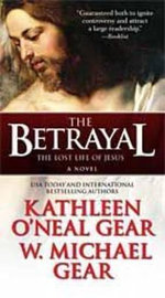 The Betrayal : The Lost Life of Jesus. A Novel - Kathleen O'Neal Gear