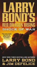 Larry Bond's Red Dragon Rising : Shock of War - Larry Bond