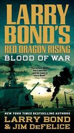 Blood of War : Blood of War - Larry Bond