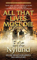 All That Lives Must Die : The Definitive Edition - Eric S Nylund