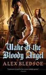 Wake of the Bloody Angel : Eddie Lacrosse - Alex Bledsoe