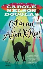 Cat in an Alien X-Ray : A Midnight Louie Mystery - Carole Nelson Douglas