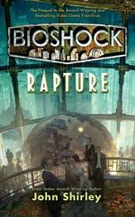 Bioshock : Rapture - John Shirley