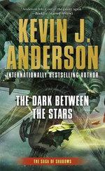 The Dark Between the Stars : Saga of Shadows Series : Book 1 - Kevin J. Anderson