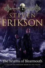 The Wurms of Blearmouth : A Malazan Tale of Bauchelain and Korbal Broach - Steven Erikson