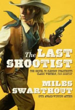 The Last Shootist - Miles Swarthout