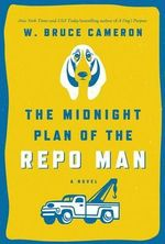 The Midnight Plan of the Repo Man - W Bruce Cameron