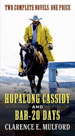 Hopalong Cassidy and Bar-20 Days - Clarence E Mulford