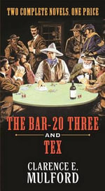 The Bar-20 Three and Tex : Bar-20 - Clarence E Mulford