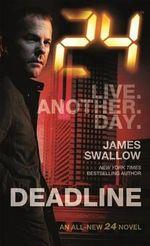 24 : Deadline - James Swallow