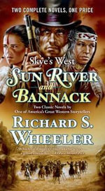 Sun River and Bannack - Richard S Wheeler