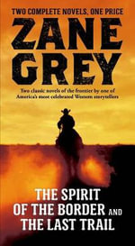 The Spirit of the Border and the Last Trail - Zane Grey