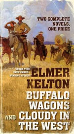 Buffalo Wagons and Cloudy in the West - Elmer Kelton