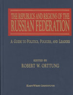 The Republics and Regions of the Russian Federation : A Guide to the Politics, Policies and Leaders