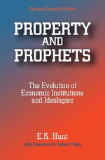 Property and Prophets : The Evolution of Economic Institutions and Ideologies - E. K. Hunt