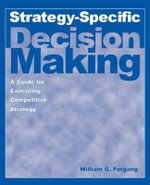 Strategy-specific Decision Making : A Guide for Executing Competitive Strategy - William G. Forgang