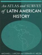 An Atlas and Survey of Latin American History - Michael LaRosa