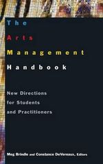 The Arts Management Handbook : New Directions for Students and Practitioners