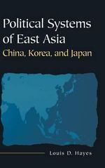 Political Systems of East Asia : China, Korea, and Japan - Louis D. Hayes