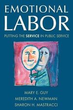 Emotional Labor : Putting the Service in Public Service - Mary E. Guy