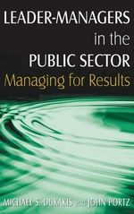 Leader-Managers in the Public Sector : Managing for Results - Michael S. Dukakis