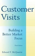 Customer Visits : Building a Better Market Focus :  Building a Better Market Focus - Edward F. McQuarrie