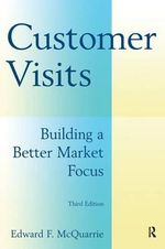 Customer Visits : Building a Better Market Focus - Edward F. McQuarrie
