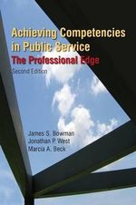 Achieving Competencies in Public Service : The Professional Edge - James S. Bowman