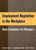 Employment Regulation in the Workplace : Basic Compliance for Managers - Robert K. Robinson
