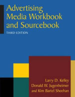Advertising Media Workbook and Sourcebook : Workbook and Sourcebook - Larry D. Kelley