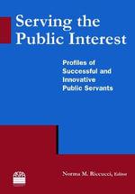 Serving the Public Interest : Profiles of Successful and Innovative Public Servants - Norma M. Riccucci