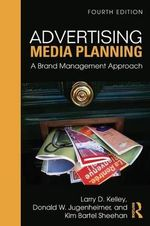 Advertising Media Planning : A Brand Management Approach - Larry D. Kelley