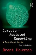 Computer-Assisted Reporting : A Practical Guide - Brant Houston