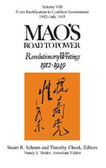 Mao's Road to Power 2014: From Rectification to Coalition Government, 1942-July 1945 Volume VIII : Revolutionary Writings