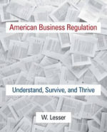 American Business Regulation : Understand, Survive, and Thrive - William H. Lesser
