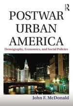 Postwar Urban America : Demography, Economics, and Social Policies - John F. McDonald