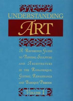 Understanding Art : A Reference Guide to Painting, Sculpture and Architecture in the Romanesque, Gothic, Renaissance and Baroque Periods :  A Reference Guide to Painting, Sculpture and Architecture in the Romanesque, Gothic, Renaissance and Baroque Periods - Sharpe Reference