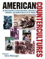 American Countercultures : An Encyclopedia of Political, Social, Religious, and Artistic Movements - Gina Misiroglu
