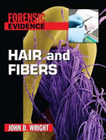 Hair and Fibers : Foresnic Evidence - John D Wright