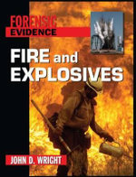 Fire and Explosives : Foresnic Evidence - John D Wright