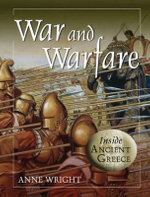 War and Warfare : Inside Ancient Greece - Anne Margaret Wright