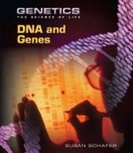 DNA and Genes : Genetics : The Science of Life Series - Susan Schafer