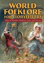 World Folklore for Storytellers : Tales of Wonder, Wisdom, Fools, and Heroes - Josepha Sherman