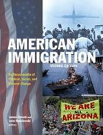 American Immigration : An Encyclopedia of Political, Social, and Cultural Change - James Ciment