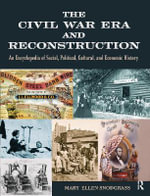 The Civil War Era and Reconstruction : An Encyclopedia of Social, Political, Cultural and Economic History