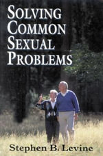 Solving Common Sexual Problems : Toward a Problem-Free Sexual Life - Stephen B. Levine