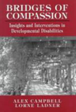 Bridges of Compassion : Insights and Interventions in Developmental Disabilities - Alex Campbell