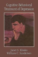 Cognitive-Behavioral Treatment of Depression : Clinical Application of Evidence-Based Psychotherapy - Janet S. Klosko